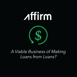 Affirm -- A Viable Business of Making Loans from Loans? (Moneyception)