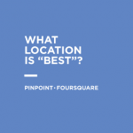 "What Location is ""Best""? —  Pinpoint.Foursquare"